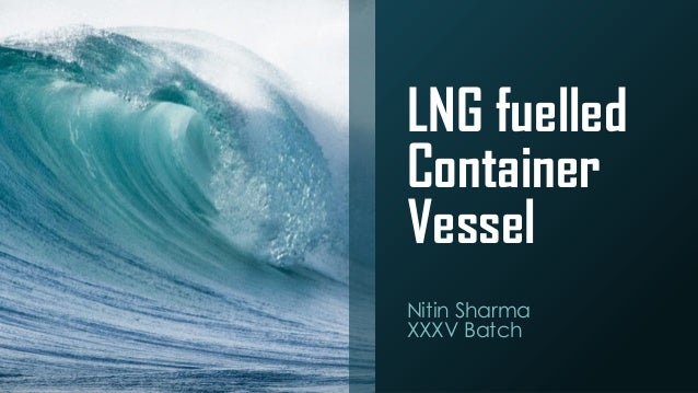 LNG fuelled Container Vessel Nitin Sharma XXXV Batch