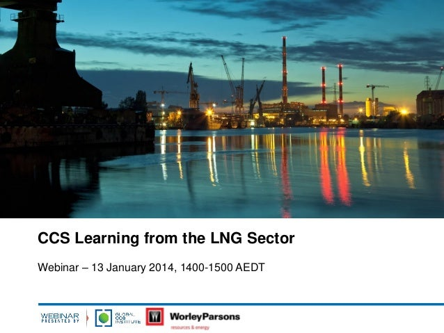CCS Learning from the LNG Sector Webinar – 13 January 2014, 1400-1500 AEDT