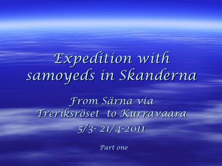 Expedition with samoyeds in Skanderna From Särna via Treriksröset  to Kurravaara 5/3- 21/4-2011 Part one