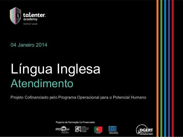 04 Janeiro 2014  Língua Inglesa  Atendimento  Projeto Cofinanciado pelo Programa Operacional para o Potencial Humano