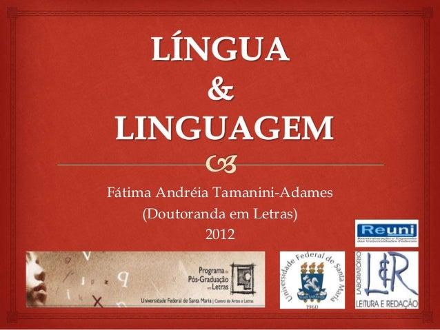 Fátima Andréia Tamanini-Adames (Doutoranda em Letras) 2012 1