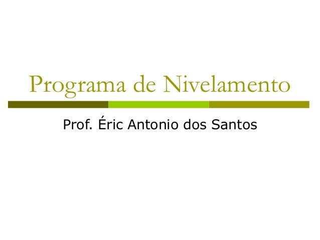 Programa de Nivelamento Prof. Éric Antonio dos Santos