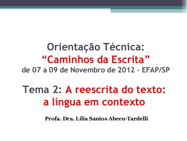"""Orientação Técnica:     """"Caminhos da Escrita""""de 07 a 09 de Novembro de 2012 – EFAP/SPTema 2: A reescrita do texto:   a lín..."""