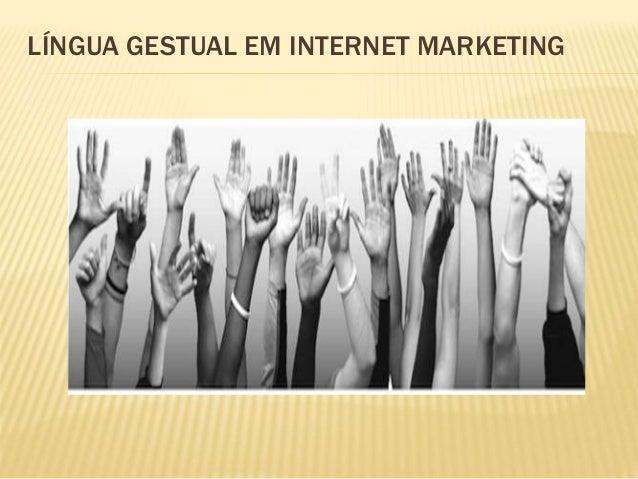 LÍNGUA GESTUAL EM INTERNET MARKETING