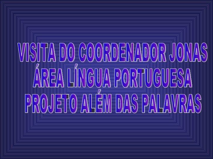 VISITA DO COORDENADOR JONAS  ÁREA LÍNGUA PORTUGUESA PROJETO ALÉM DAS PALAVRAS