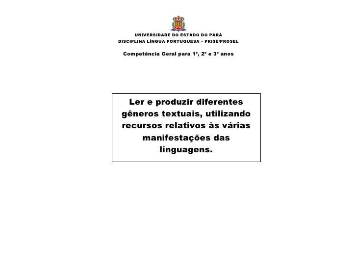 UNIVERSIDADE DO ESTADO DO PARÁDISCIPLINA LÍNGUA PORTUGUESA – PRISE/PROSEL Competência Geral para 1º, 2º e 3º anos   Ler e ...