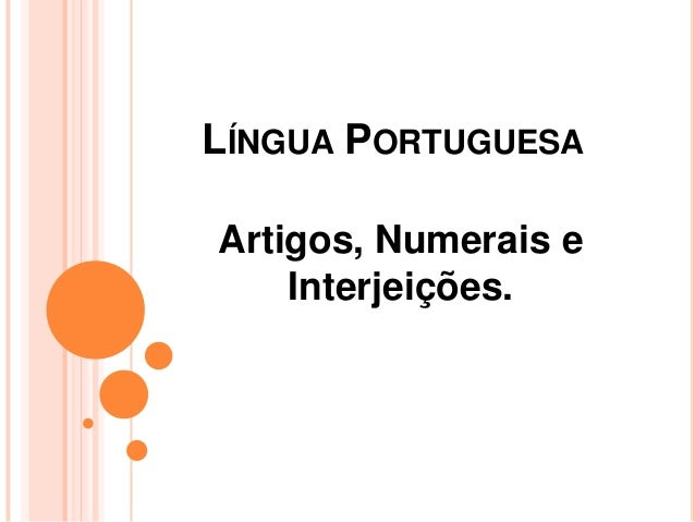 LÍNGUA PORTUGUESAArtigos, Numerais eInterjeições.