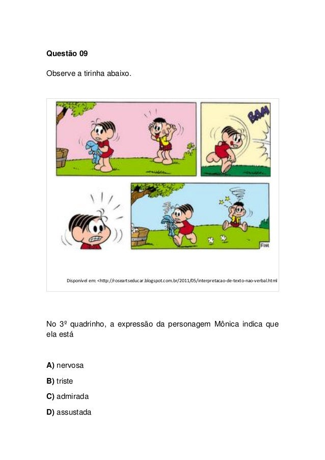 Questão 09 Observe a tirinha abaixo. Disponível em: <http://roseartseducar.blogspot.com.br/2011/05/interpretacao-de-texto-...