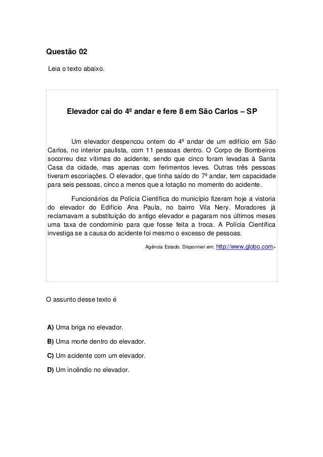 Questão 02 Leia o texto abaixo. Elevador cai do 4º andar e fere 8 em São Carlos – SP Um elevador despencou ontem do 4º and...