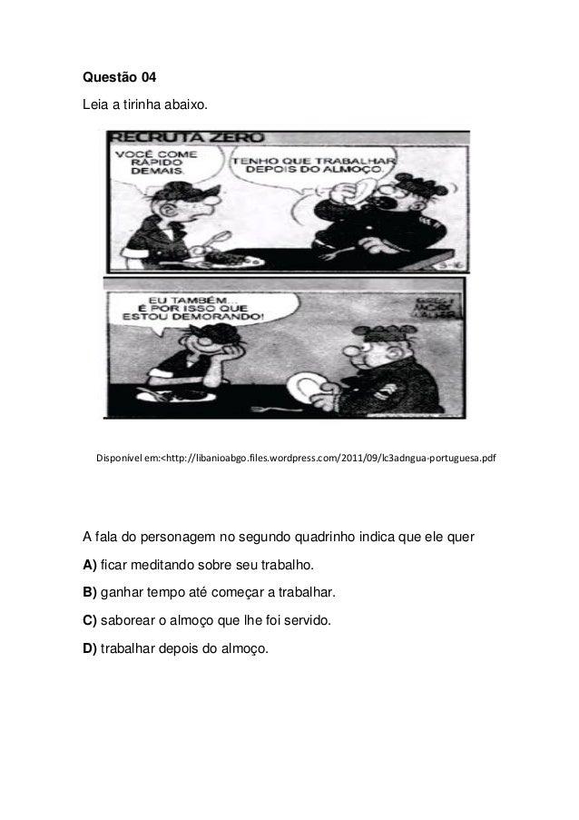 Questão 04 Leia a tirinha abaixo. Disponível em:<http://libanioabgo.files.wordpress.com/2011/09/lc3adngua-portuguesa.pdf A...