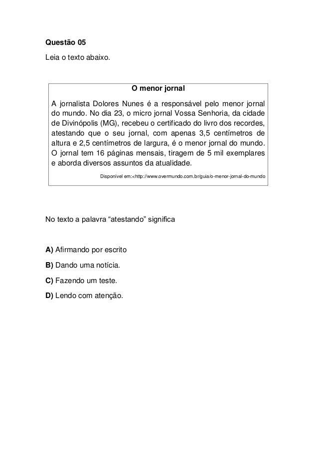Questão 05 Leia o texto abaixo. O menor jornal A jornalista Dolores Nunes é a responsável pelo menor jornal do mundo. No d...