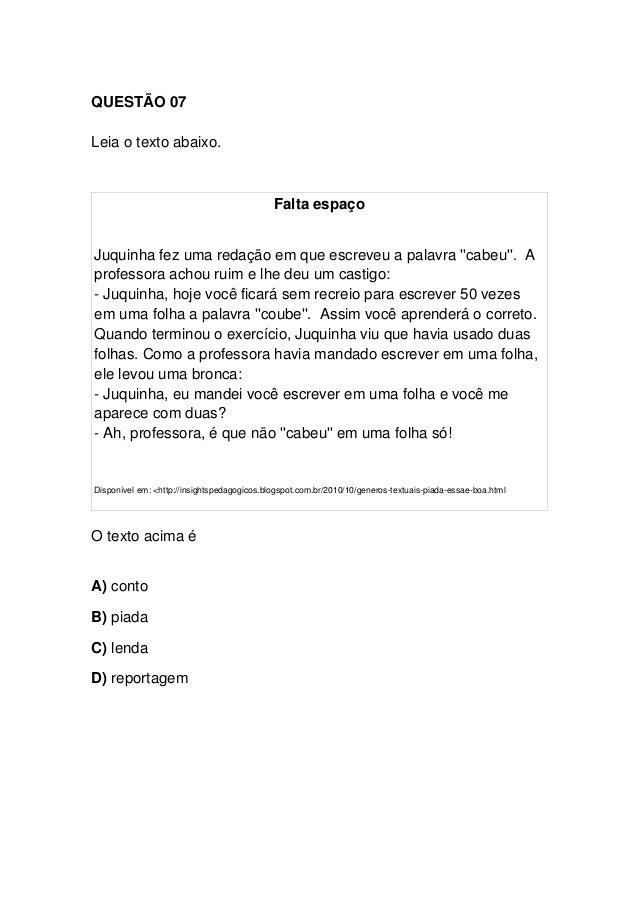 QUESTÃO 07 Leia o texto abaixo. Falta espaço Juquinha fez uma redação em que escreveu a palavra ''cabeu''. A professora ac...