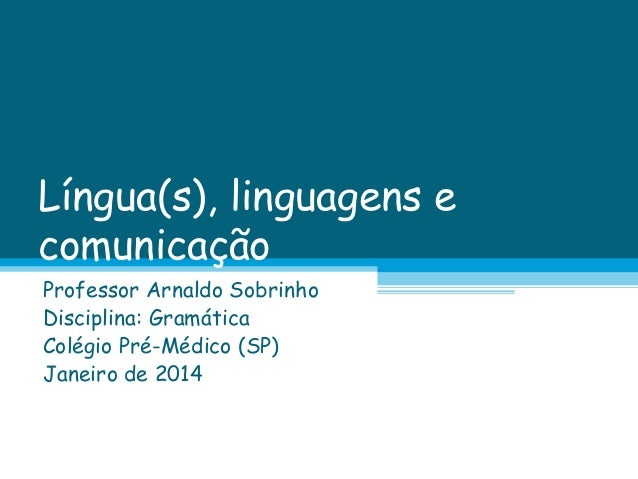 Língua(s), linguagens e comunicação Professor Arnaldo Sobrinho Disciplina: Gramática Colégio Pré-Médico (SP) Janeiro de 20...