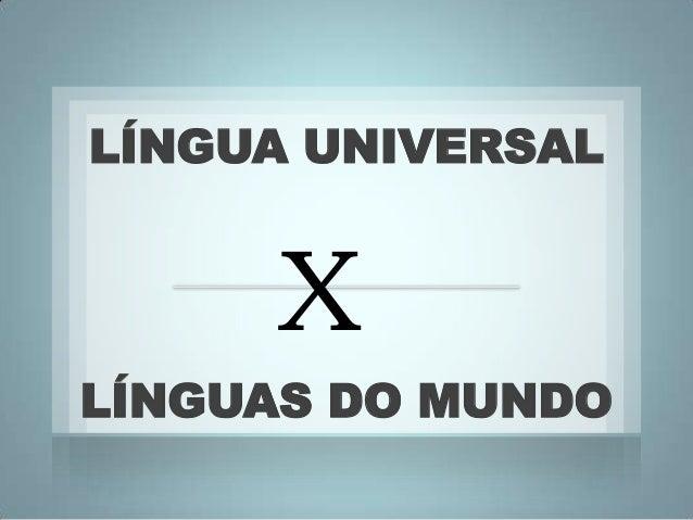 LÍNGUA UNIVERSAL     XLÍNGUAS DO MUNDO