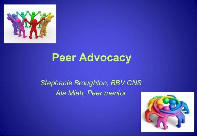 Peer Advocacy Stephanie Broughton, BBV CNS Ala Miah, Peer mentor
