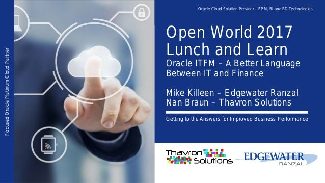 Open World 2017 Lunch and Learn Oracle ITFM – A Better Language Between IT and Finance Mike Killeen – Edgewater Ranzal Nan...