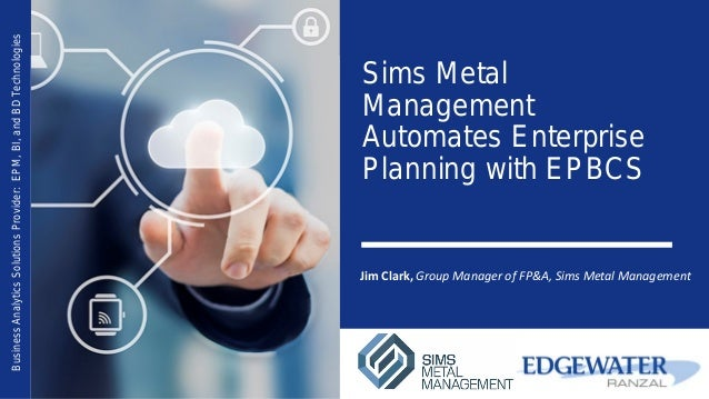 Sims Metal Management Automates Enterprise Planning with EPBCS BusinessAnalyticsSolutionsProvider:EPM,BI,andBDTechnologies...