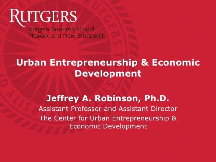 Urban Entrepreneurship & Economic            Development        Jeffrey A. Robinson, Ph.D.     Assistant Professor and Ass...