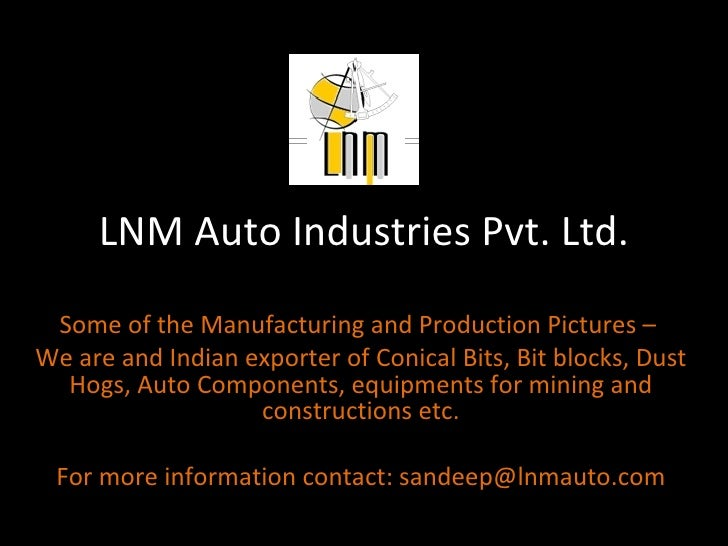 LNM Auto Industries Pvt. Ltd. Some of the Manufacturing and Production Pictures –  We are and Indian exporter of Conical B...