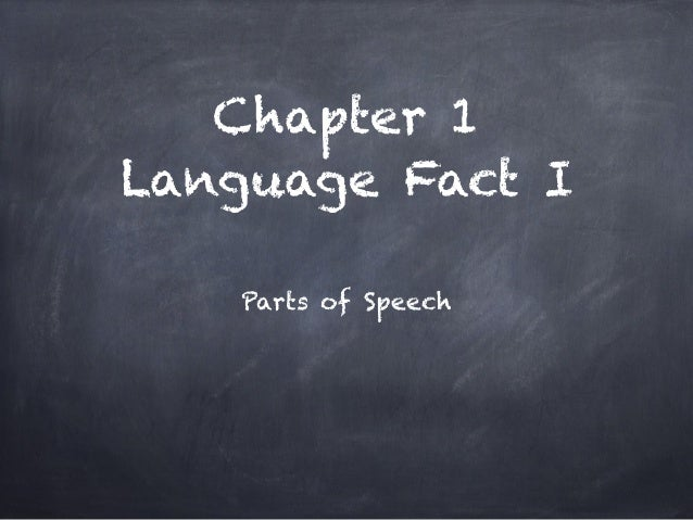 Chapter 1 Language Fact I    Parts of Speech