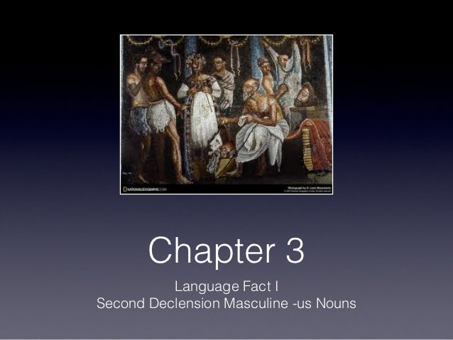 Chapter 3          Language Fact ISecond Declension Masculine -us Nouns