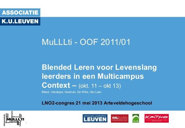 MuLLLti - OOF 2011/01Blended Leren voor Levenslangleerders in een MulticampusContext – (okt. 11 – okt 13)Blieck, Vandeput,...