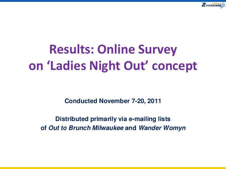 Results: Online Surveyon 'Ladies Night Out' concept         Conducted November 7-20, 2011       Distributed primarily via ...