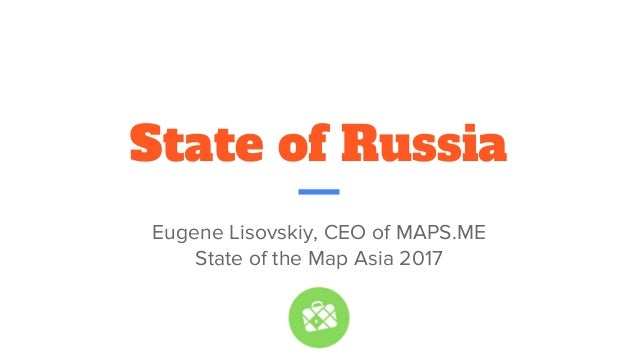 State of Russia Eugene Lisovskiy, CEO of MAPS.ME State of the Map Asia 2017