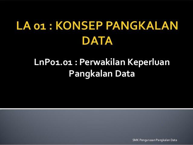 LnP01.01 : Perwakilan Keperluan Pangkalan Data SMK Pengurusan Pangkalan Data