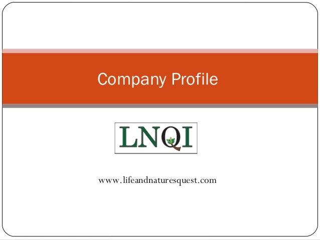 Company Profile www.lifeandnaturesquest.com