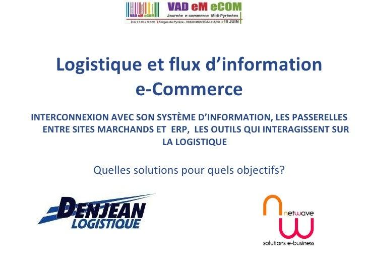 Logistique et flux d'information e-Commerce INTERCONNEXION AVEC SON SYSTÈME D'INFORMATION, LES PASSERELLES ENTRE SITES MAR...