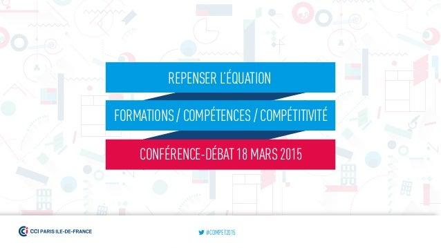 REPENSER L'ÉQUATION FORMATIONS / COMPÉTENCES / COMPÉTITIVITÉ CONFÉRENCE-DÉBAT 18 MARS 2015 #COMPET2015