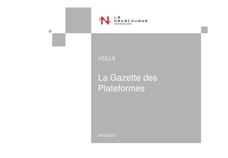 VEILLELa Gazette desPlateformes09/05/2012
