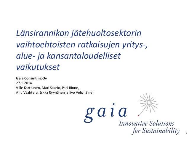 Länsirannikon jätehuoltosektorin vaihtoehtoisten ratkaisujen yritys-, alue- ja kansantaloudelliset vaikutukset Gaia Consul...