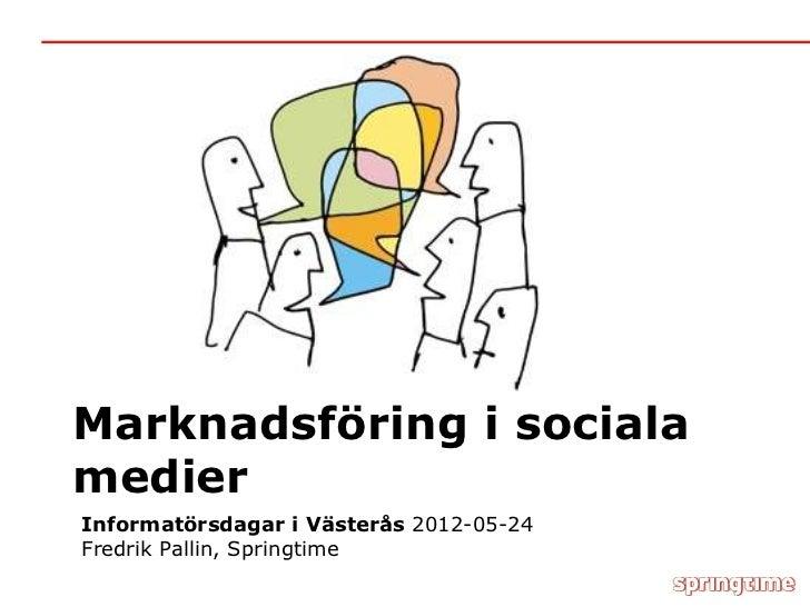 Marknadsföring i socialamedierInformatörsdagar i Västerås 2012-05-24Fredrik Pallin, Springtime
