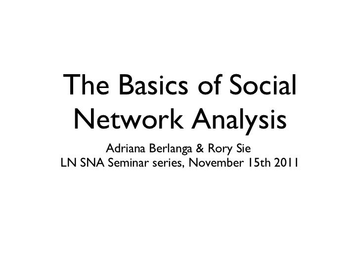 The Basics of Social Network Analysis <ul><li>Adriana Berlanga & Rory Sie  </li></ul><ul><li>LN SNA Seminar series, Novemb...