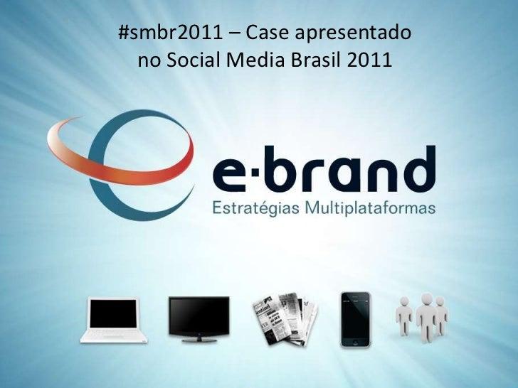 #smbr2011 – Case apresentado <br />no Social Media Brasil 2011<br />