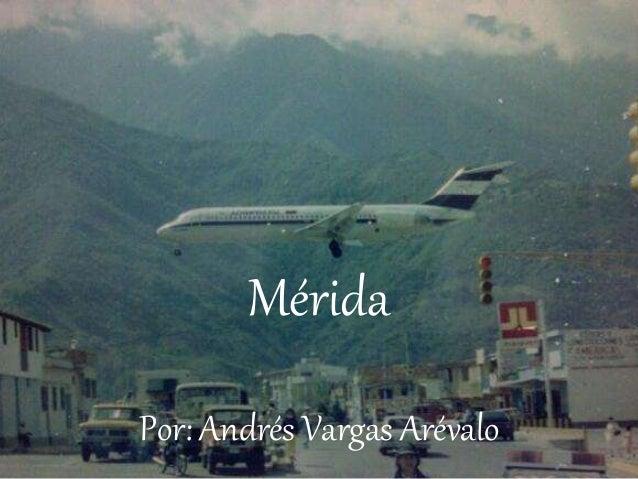 Mérida Por: Andrés Vargas Arévalo