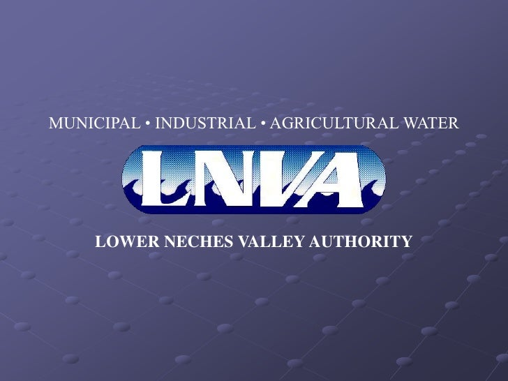 MUNICIPAL • INDUSTRIAL • AGRICULTURAL WATER    LOWER NECHES VALLEY AUTHORITY