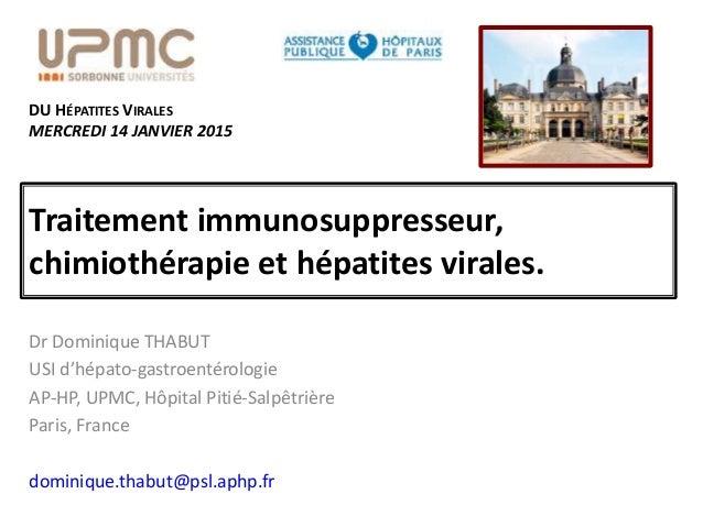 Traitement immunosuppresseur, chimiothérapie et hépatites virales. Dr Dominique THABUT USI d'hépato-gastroentérologie AP-H...