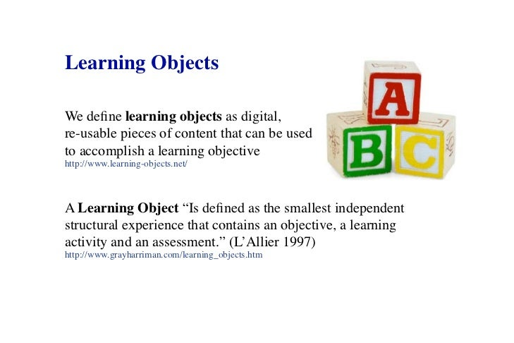 Learning ObjectsWe define learning objects as digital,re-usable pieces of content that can be usedto accomplish a learning...