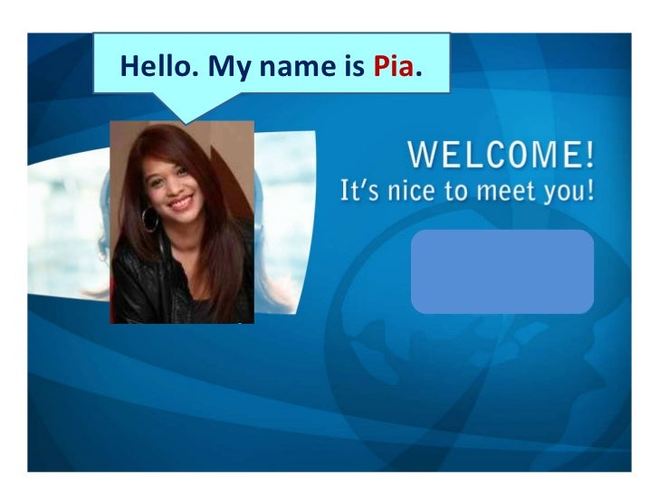 Hello. My name is  Pia .