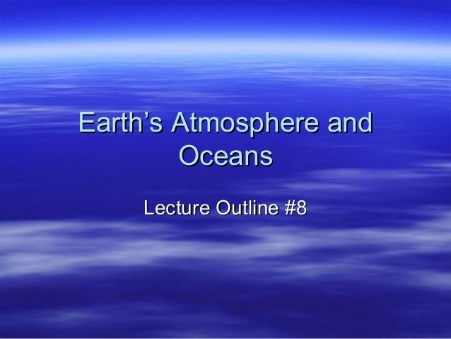 Earth's Atmosphere andEarth's Atmosphere and OceansOceans Lecture Outline #8Lecture Outline #8