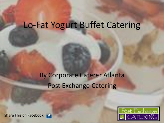 Lo-Fat Yogurt Buffet Catering  By Corporate Caterer Atlanta Post Exchange Catering  Share This on Facebook