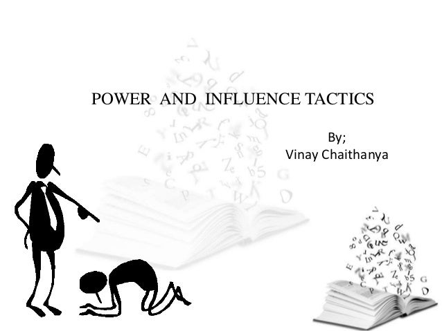 POWER AND INFLUENCE TACTICS By; Vinay Chaithanya