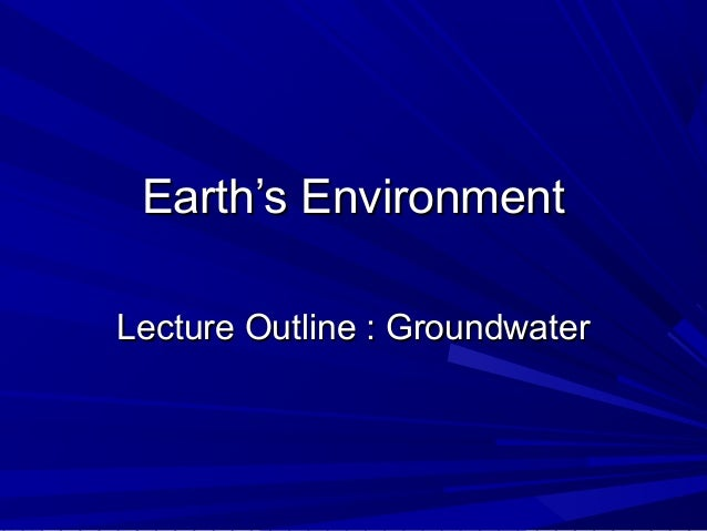 Earth's EnvironmentLecture Outline : Groundwater