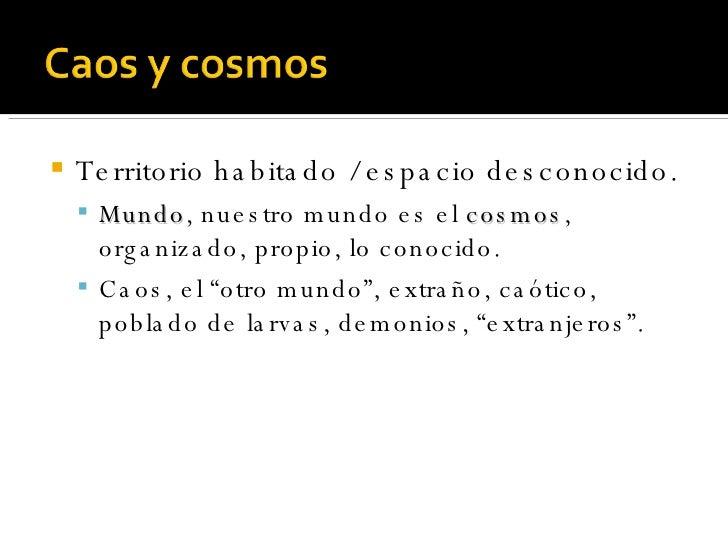 <ul><li>Territorio habitado /  espacio desconocido. </li></ul><ul><ul><li>Mundo , nuestro mundo es el  cosmos , organizado...