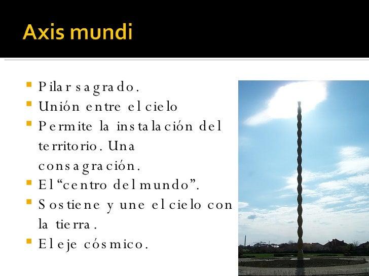<ul><li>Pilar sagrado. </li></ul><ul><li>Unión entre el cielo </li></ul><ul><li>Permite la instalación del territorio. Una...