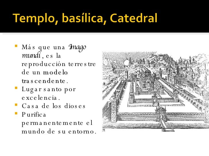 <ul><li>Más que una  Imago mundi  , es la reproducción terrestre de un  modelo trascendente . </li></ul><ul><li>Lugar sant...