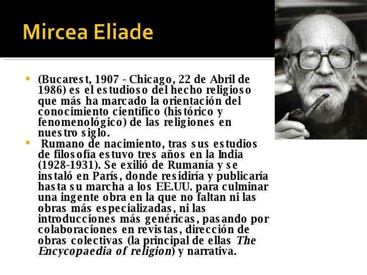 <ul><li>(Bucarest, 1907 - Chicago, 22 de Abril de 1986) es el estudioso del hecho religioso que más ha marcado la orientac...